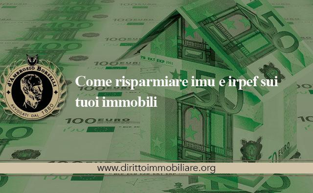 https://dirittoimmobiliare.org/wp-content/uploads/2013/01/25_Come-risparmiare-imu-e-irpef-sui-tuoi-immobili-640x394.jpg