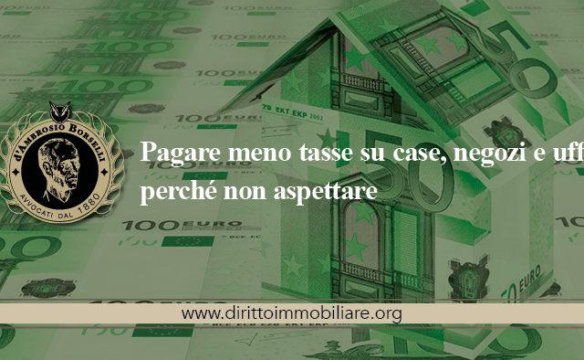 https://dirittoimmobiliare.org/wp-content/uploads/2013/09/17_Pagare-meno-tasse-su-case-negozi-e-uffici-perchè-non-aspettare-640x394.jpg