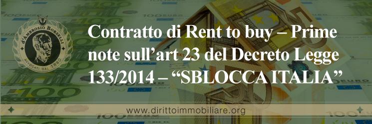 """https://dirittoimmobiliare.org/wp-content/uploads/2014/09/04_Contratto-di-Rent-to-buy-–-Prime-note-sull'art-23-del-Decreto-Legge-133-2014-–-""""SBLOCCA-ITALIA"""".jpg"""