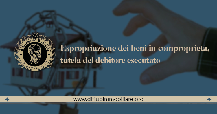 https://dirittoimmobiliare.org/wp-content/uploads/2016/02/14_Espropriazione-dei-beni-in-comproprietà-tutela-del-debitore-esecutato.jpg