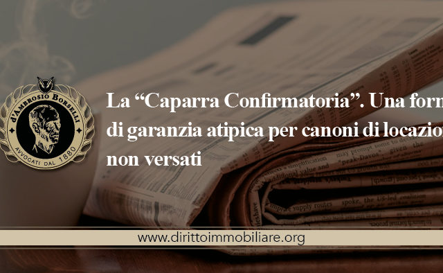 """https://dirittoimmobiliare.org/wp-content/uploads/2016/06/04_La-""""Caparra-Confirmatoria"""".-Una-forma-di-garanzia-atipica-per-canoni-di-locazione-non-versati-640x394.jpg"""
