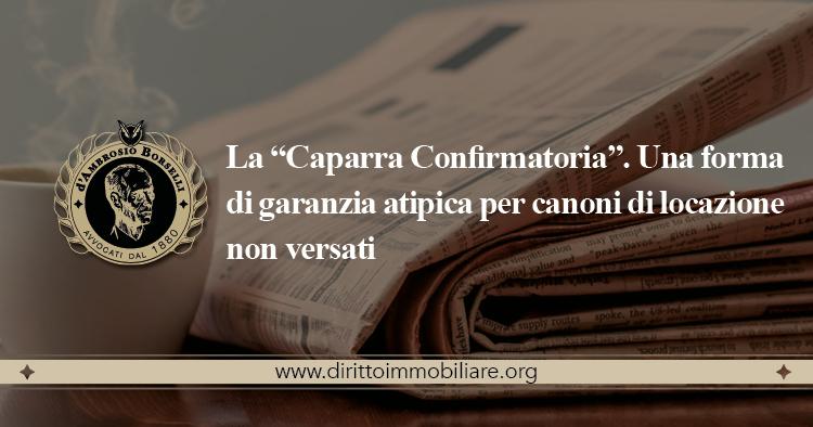 """https://dirittoimmobiliare.org/wp-content/uploads/2016/06/04_La-""""Caparra-Confirmatoria"""".-Una-forma-di-garanzia-atipica-per-canoni-di-locazione-non-versati.jpg"""