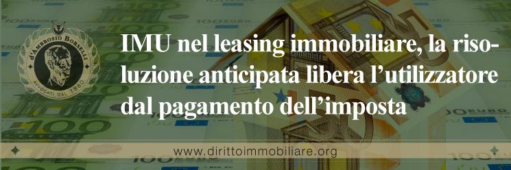 https://dirittoimmobiliare.org/wp-content/uploads/2018/06/001_IMU-nel-leasing-immobiliare-la-risoluzione-anticipata-libera-l'utilizzatore-dal-pagamento-dell'imposta.jpg