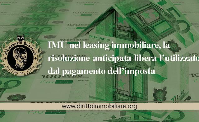 https://dirittoimmobiliare.org/wp-content/uploads/2018/06/01_IMU-nel-leasing-immobiliare-la-risoluzione-anticipata-libera-l'utilizzatore-dal-pagamento-dell'imposta-640x394.jpg