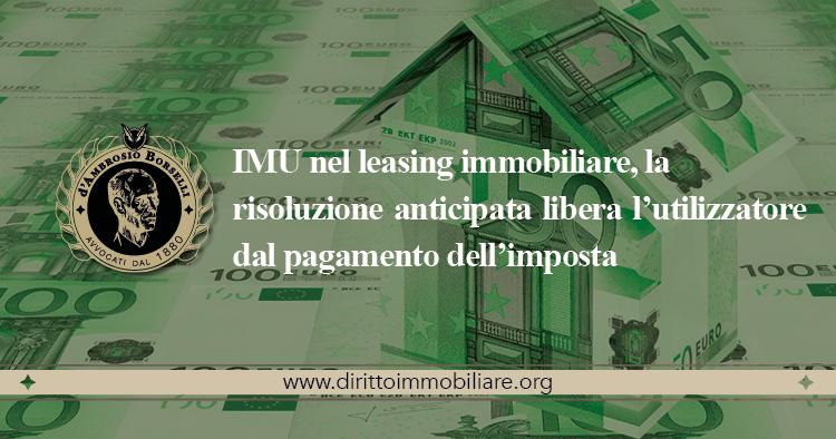 https://dirittoimmobiliare.org/wp-content/uploads/2018/06/01_IMU-nel-leasing-immobiliare-la-risoluzione-anticipata-libera-l'utilizzatore-dal-pagamento-dell'imposta.jpg